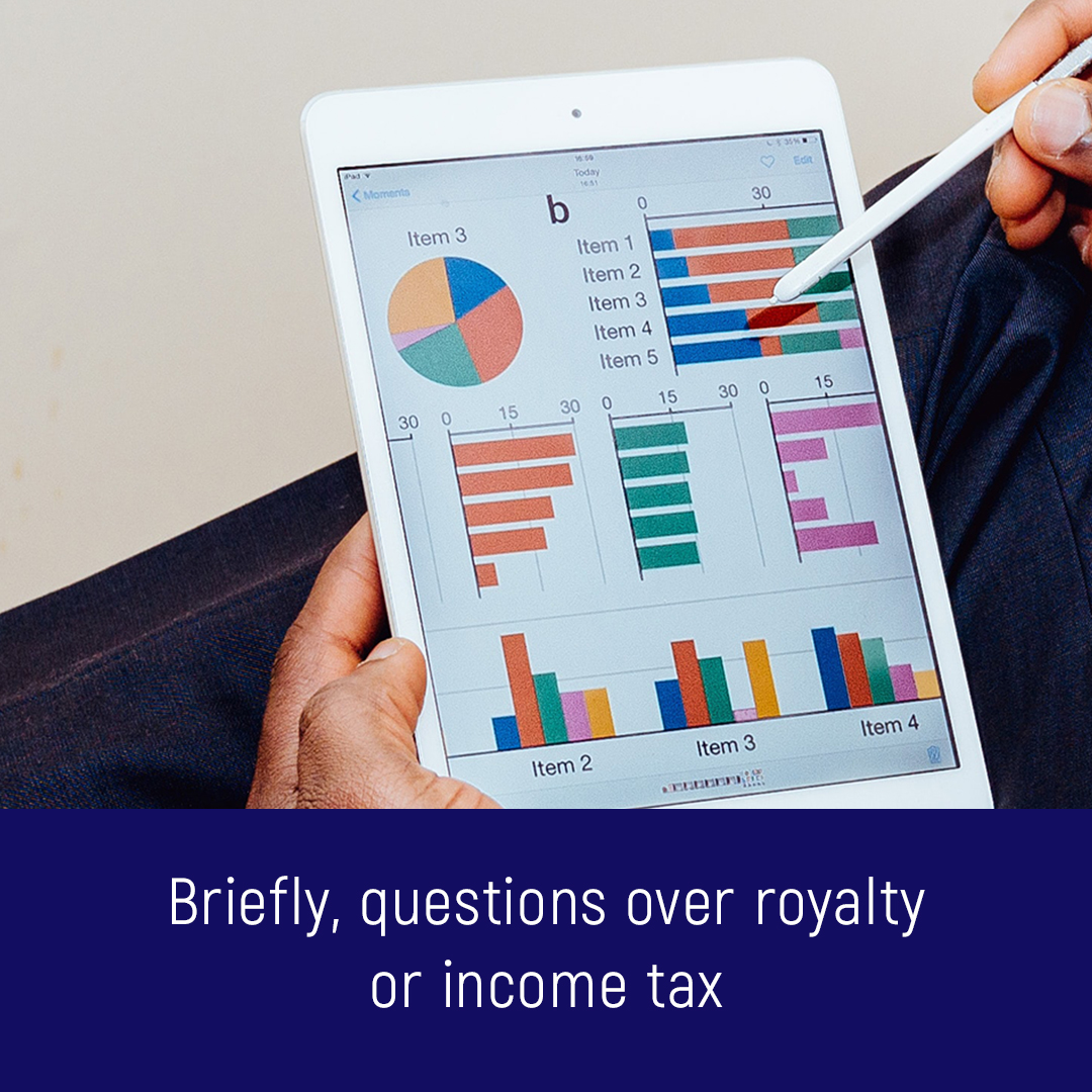 Briefly, questions over royalty or income tax