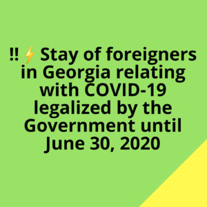 Stay of foreigners in Georgia prolonged until June 30, 2020 due to COVID-19 situation.